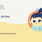 ELTA YL SIG Day: Joy of Teaching Young Learners