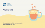 The Pilgrims Café Online: Together is Better!