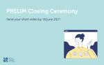 PRELIM Closing Ceremony: Send Your Short Video