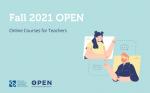 Fall 2021 OPEN Online Courses for Teachers | Deadline July 20, 2021